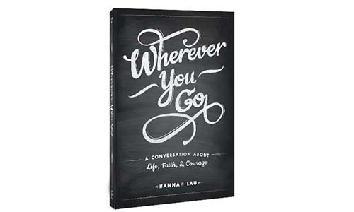 Wherever You Go: A Conversation About Life, Faith and Courage