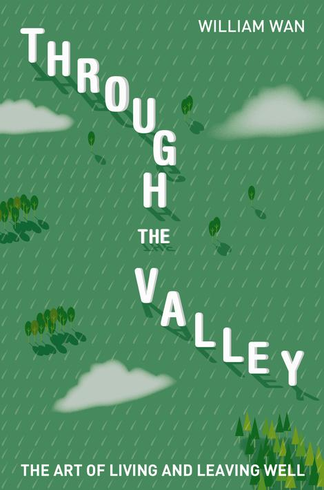 Through the Valley: The Art of Living and Leaving Well